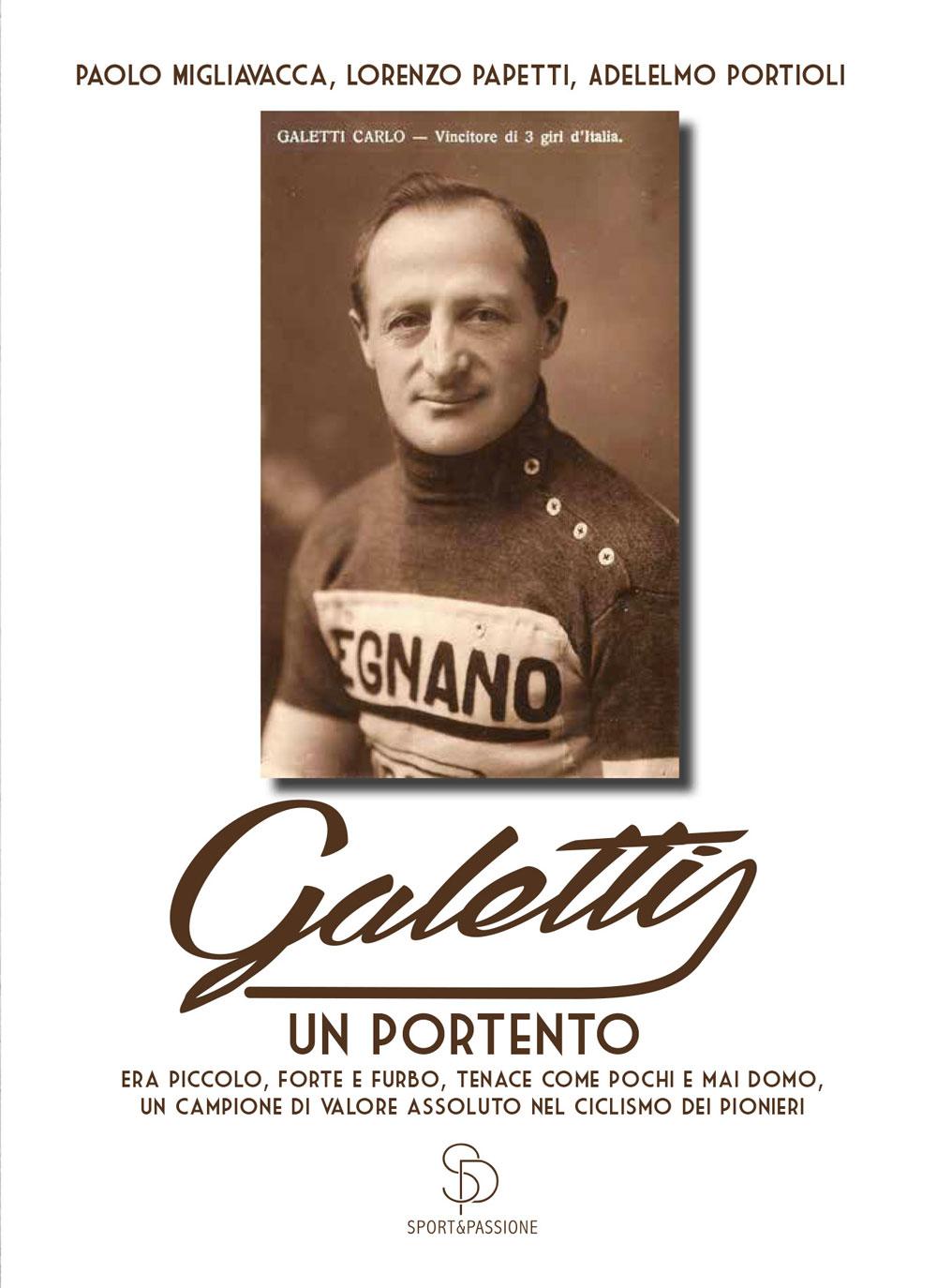 """""""Galetti, un portento"""" di Paolo Migliavacca, Lorenzo Papetti e Adelelmo Portioli. Sport & Passione editore"""